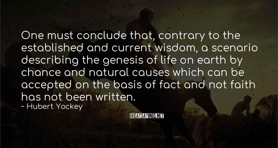 Hubert Yockey Sayings: One must conclude that, contrary to the established and current wisdom, a scenario describing the