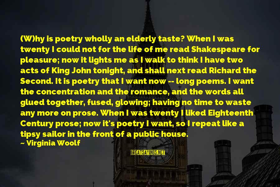 Huck Finn's Dad Sayings By Virginia Woolf: (W)hy is poetry wholly an elderly taste? When I was twenty I could not for