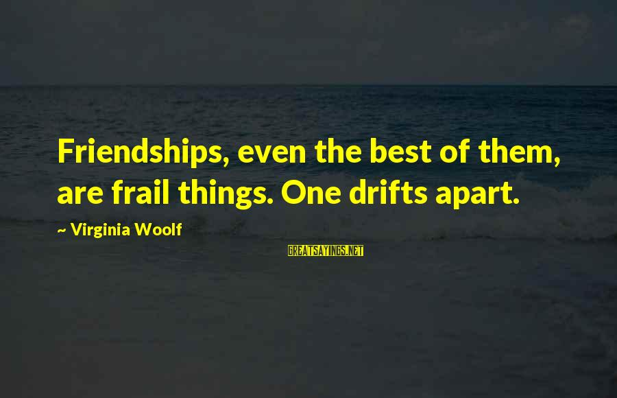 Hufflepuffed Sayings By Virginia Woolf: Friendships, even the best of them, are frail things. One drifts apart.