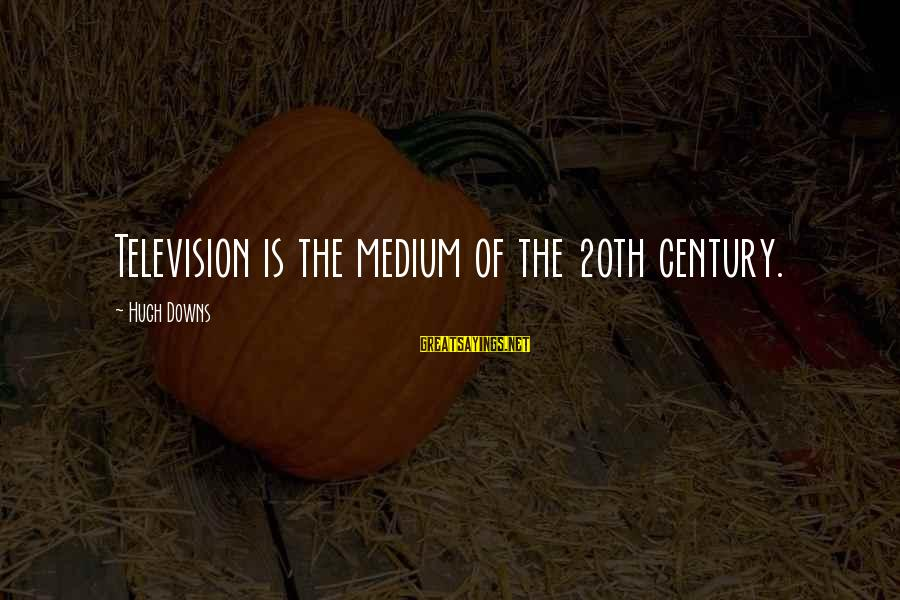 Hugh Downs Sayings By Hugh Downs: Television is the medium of the 20th century.