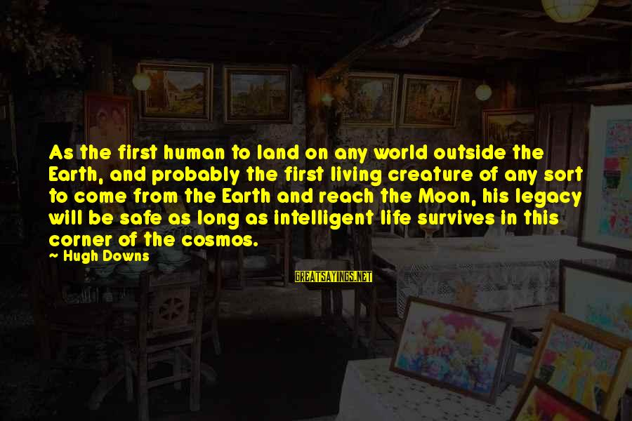 Hugh Downs Sayings By Hugh Downs: As the first human to land on any world outside the Earth, and probably the