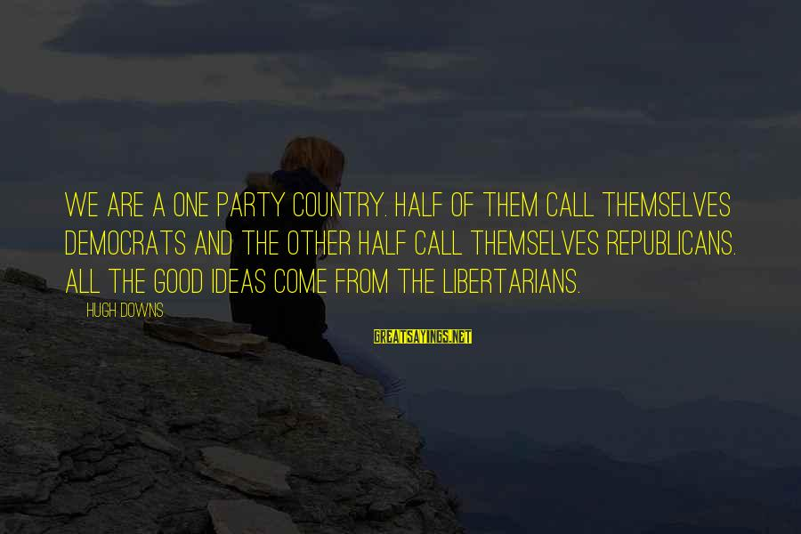 Hugh Downs Sayings By Hugh Downs: We are a one party country. Half of them call themselves Democrats and the other