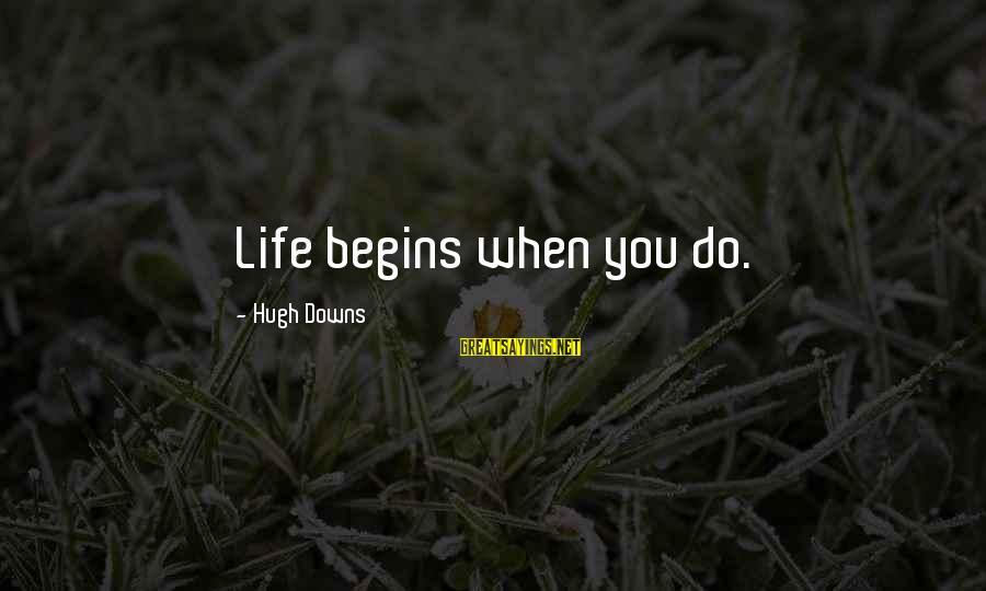 Hugh Downs Sayings By Hugh Downs: Life begins when you do.