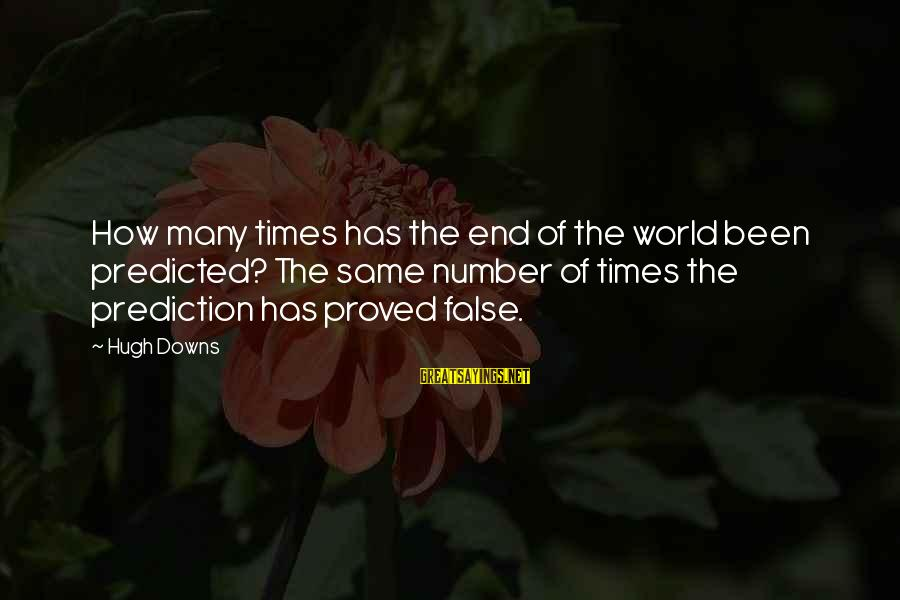 Hugh Downs Sayings By Hugh Downs: How many times has the end of the world been predicted? The same number of
