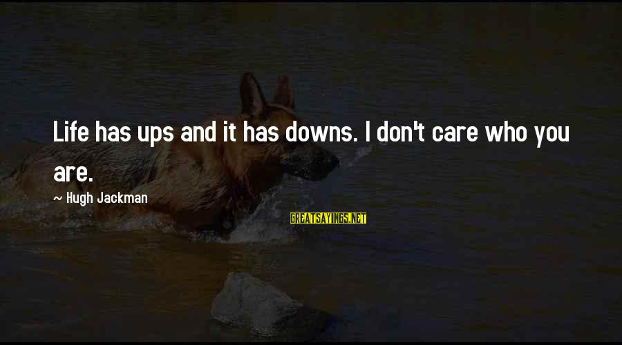 Hugh Downs Sayings By Hugh Jackman: Life has ups and it has downs. I don't care who you are.