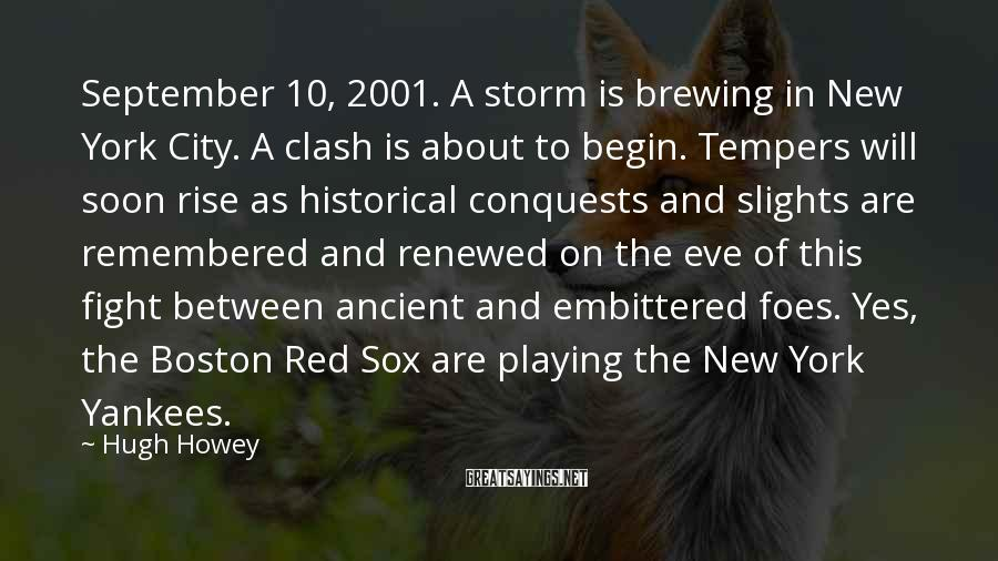 Hugh Howey Sayings: September 10, 2001. A storm is brewing in New York City. A clash is about