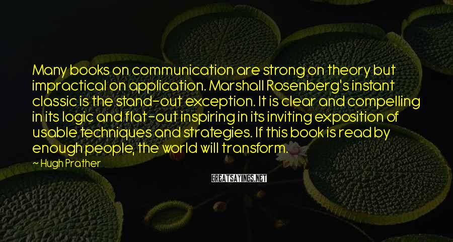 Hugh Prather Sayings: Many books on communication are strong on theory but impractical on application. Marshall Rosenberg's instant
