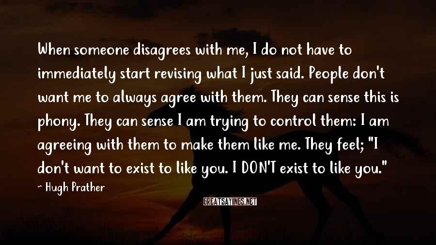 Hugh Prather Sayings: When someone disagrees with me, I do not have to immediately start revising what I