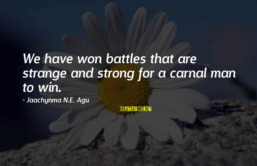 Hugo De Vries Sayings By Jaachynma N.E. Agu: We have won battles that are strange and strong for a carnal man to win.