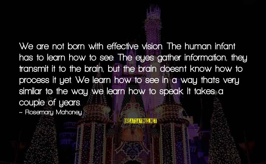 Hugo De Vries Sayings By Rosemary Mahoney: We are not born with effective vision. The human infant has to learn how to
