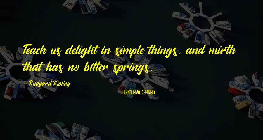 Hugo De Vries Sayings By Rudyard Kipling: Teach us delight in simple things, and mirth that has no bitter springs.