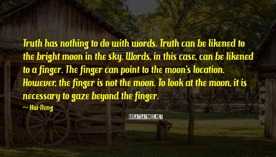 Hui-Neng Sayings: Truth has nothing to do with words. Truth can be likened to the bright moon
