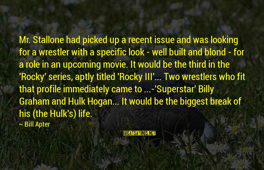 Hulk's Sayings By Bill Apter: Mr. Stallone had picked up a recent issue and was looking for a wrestler with
