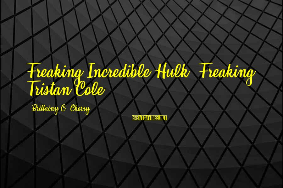 Hulk's Sayings By Brittainy C. Cherry: Freaking Incredible Hulk. Freaking Tristan Cole.