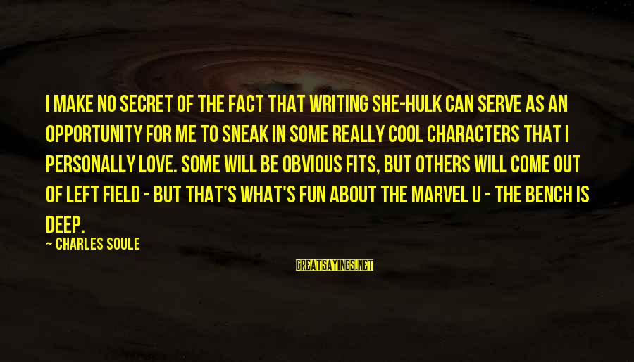 Hulk's Sayings By Charles Soule: I make no secret of the fact that writing She-Hulk can serve as an opportunity
