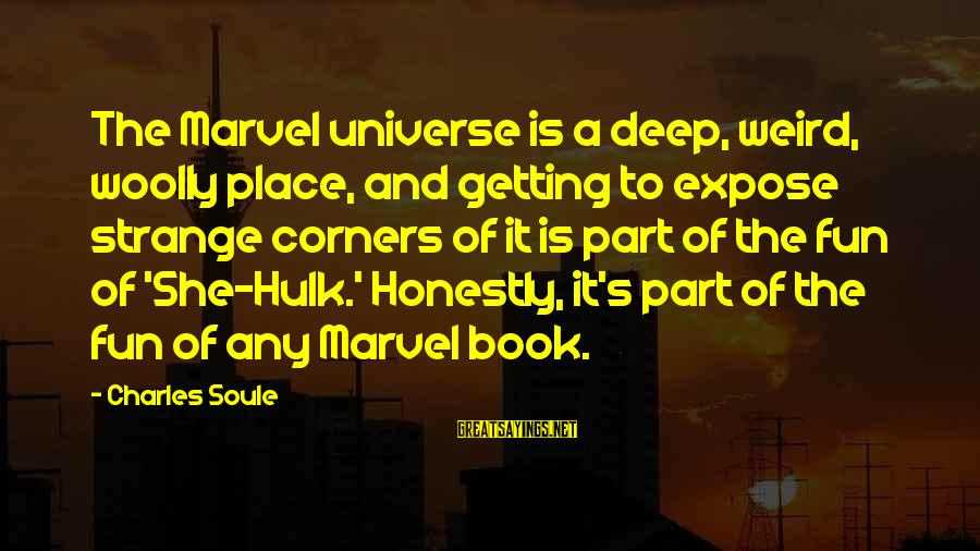 Hulk's Sayings By Charles Soule: The Marvel universe is a deep, weird, woolly place, and getting to expose strange corners