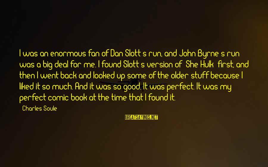 Hulk's Sayings By Charles Soule: I was an enormous fan of Dan Slott's run, and John Byrne's run was a