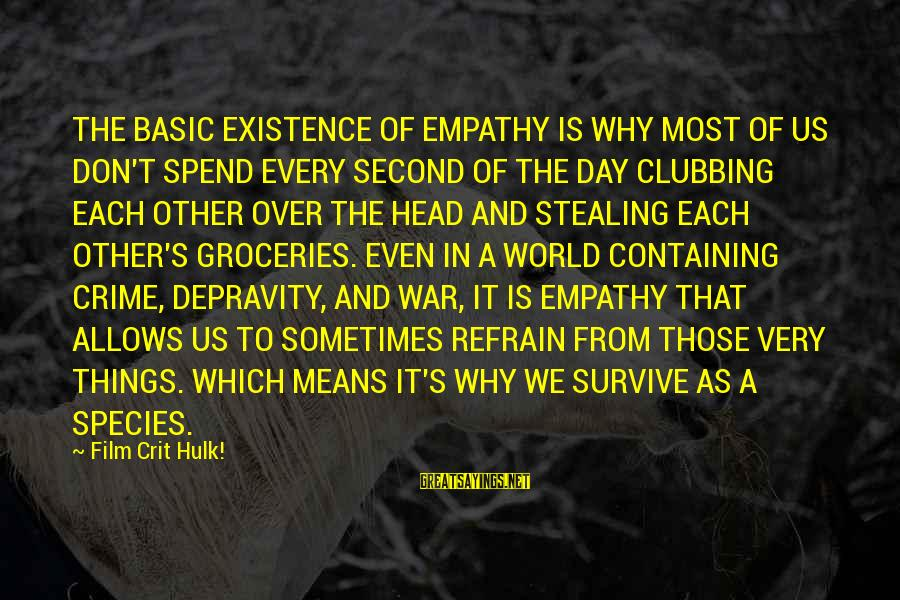 Hulk's Sayings By Film Crit Hulk!: THE BASIC EXISTENCE OF EMPATHY IS WHY MOST OF US DON'T SPEND EVERY SECOND OF
