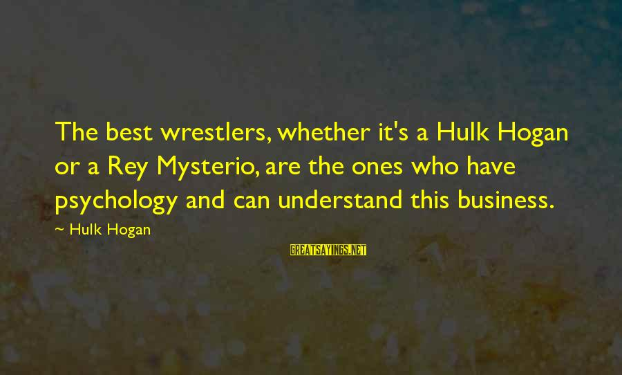 Hulk's Sayings By Hulk Hogan: The best wrestlers, whether it's a Hulk Hogan or a Rey Mysterio, are the ones