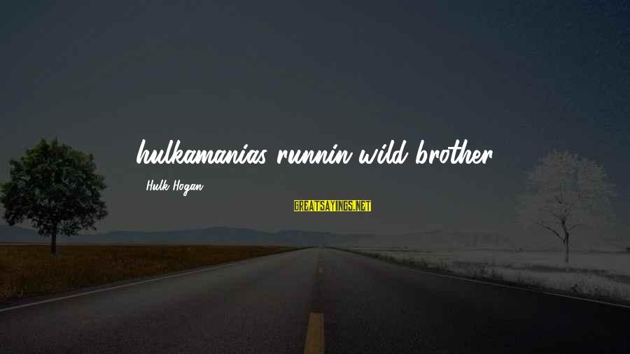 Hulk's Sayings By Hulk Hogan: hulkamanias runnin wild brother