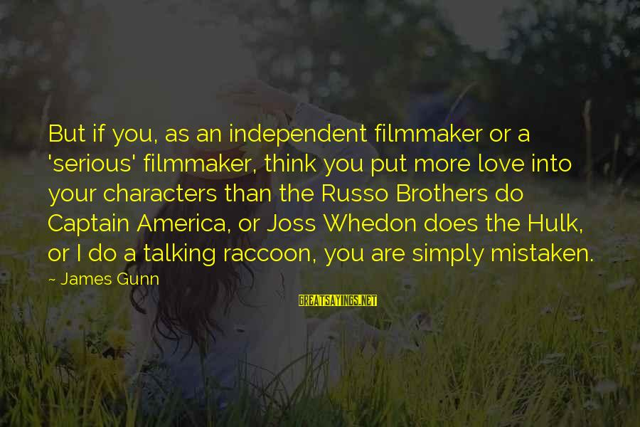 Hulk's Sayings By James Gunn: But if you, as an independent filmmaker or a 'serious' filmmaker, think you put more