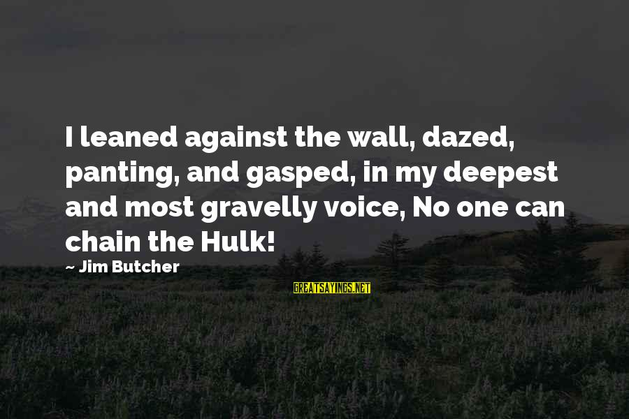 Hulk's Sayings By Jim Butcher: I leaned against the wall, dazed, panting, and gasped, in my deepest and most gravelly