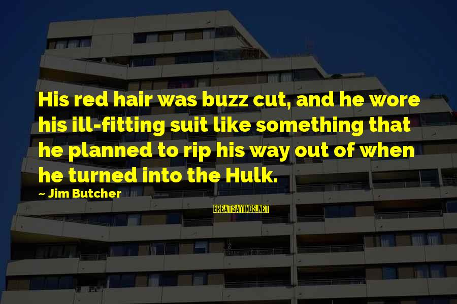 Hulk's Sayings By Jim Butcher: His red hair was buzz cut, and he wore his ill-fitting suit like something that