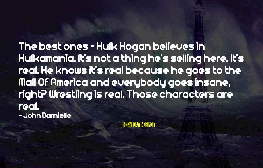 Hulk's Sayings By John Darnielle: The best ones - Hulk Hogan believes in Hulkamania. It's not a thing he's selling