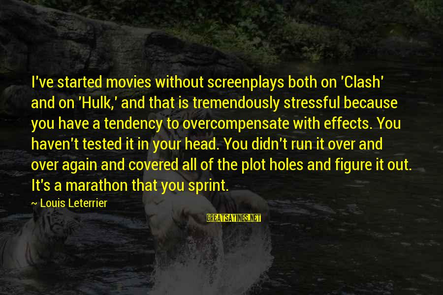 Hulk's Sayings By Louis Leterrier: I've started movies without screenplays both on 'Clash' and on 'Hulk,' and that is tremendously
