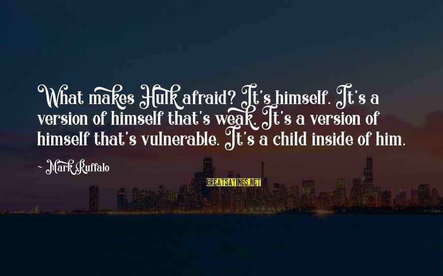 Hulk's Sayings By Mark Ruffalo: What makes Hulk afraid? It's himself. It's a version of himself that's weak. It's a