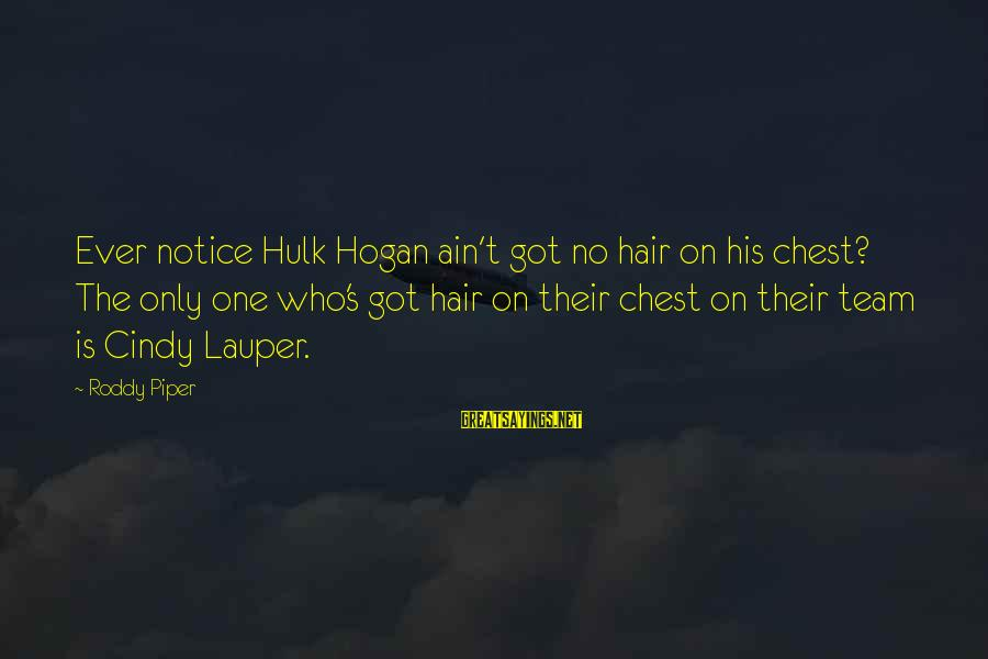 Hulk's Sayings By Roddy Piper: Ever notice Hulk Hogan ain't got no hair on his chest? The only one who's
