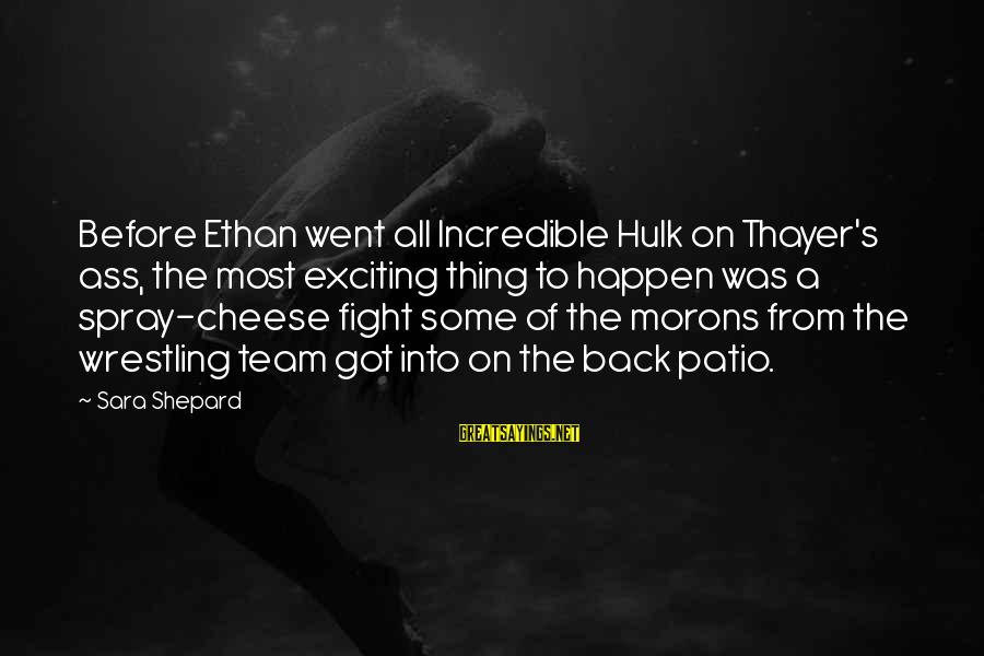 Hulk's Sayings By Sara Shepard: Before Ethan went all Incredible Hulk on Thayer's ass, the most exciting thing to happen