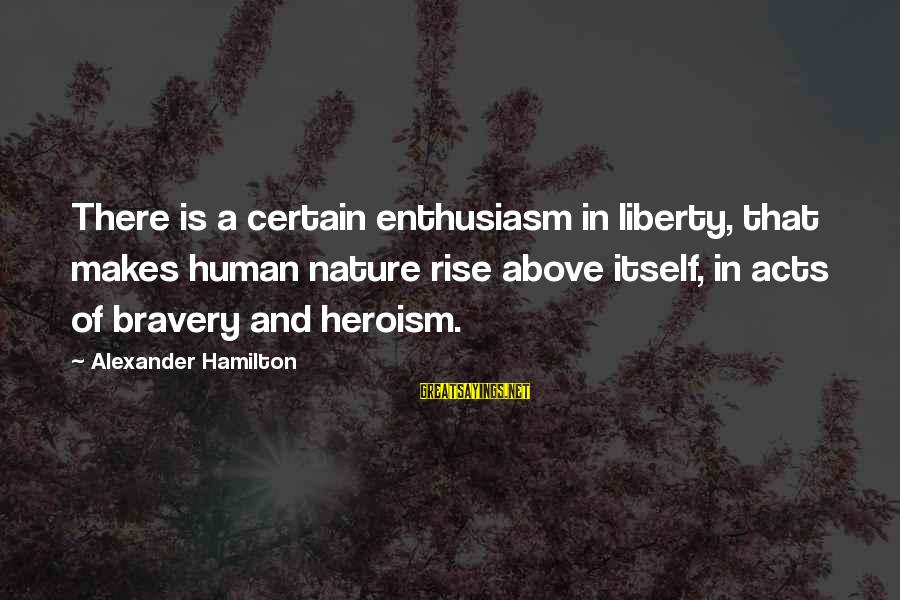 Human Acts Sayings By Alexander Hamilton: There is a certain enthusiasm in liberty, that makes human nature rise above itself, in