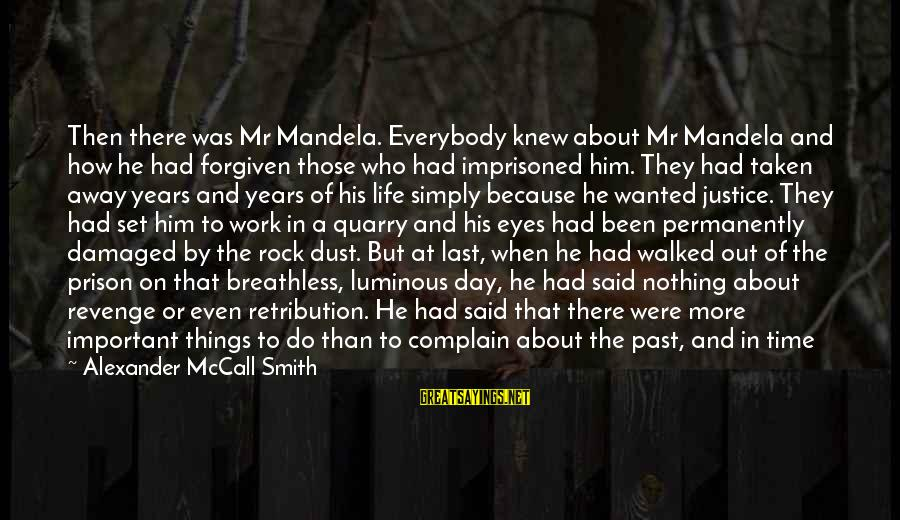 Human Acts Sayings By Alexander McCall Smith: Then there was Mr Mandela. Everybody knew about Mr Mandela and how he had forgiven