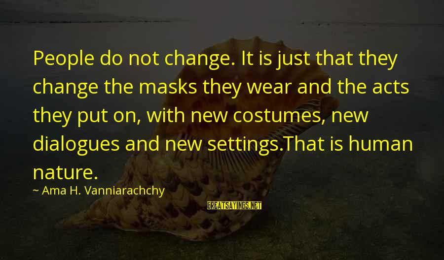 Human Acts Sayings By Ama H. Vanniarachchy: People do not change. It is just that they change the masks they wear and