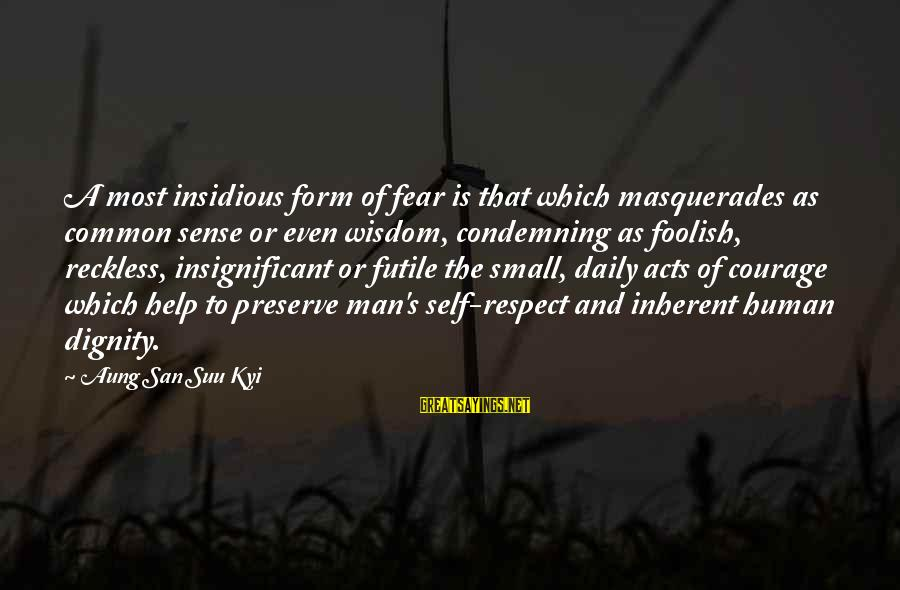 Human Acts Sayings By Aung San Suu Kyi: A most insidious form of fear is that which masquerades as common sense or even