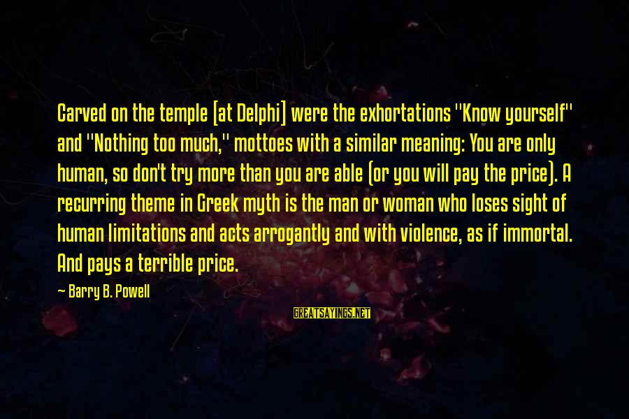 """Human Acts Sayings By Barry B. Powell: Carved on the temple [at Delphi] were the exhortations """"Know yourself"""" and """"Nothing too much,"""""""