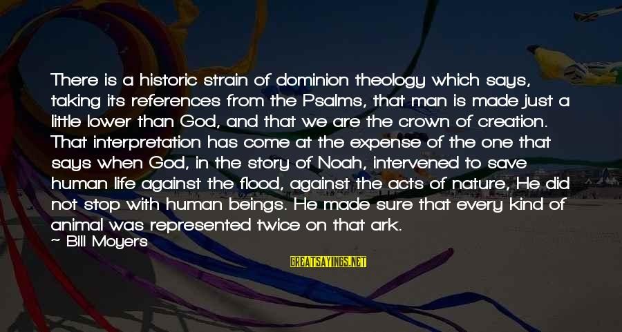 Human Acts Sayings By Bill Moyers: There is a historic strain of dominion theology which says, taking its references from the