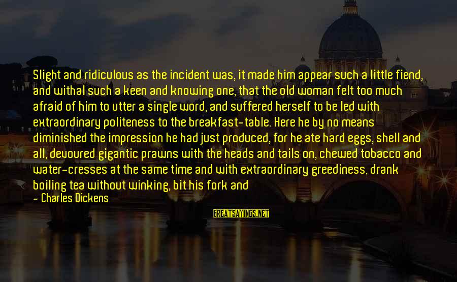 Human Acts Sayings By Charles Dickens: Slight and ridiculous as the incident was, it made him appear such a little fiend,