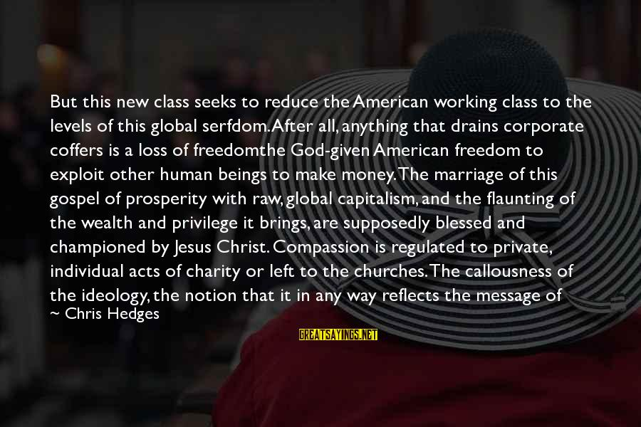 Human Acts Sayings By Chris Hedges: But this new class seeks to reduce the American working class to the levels of