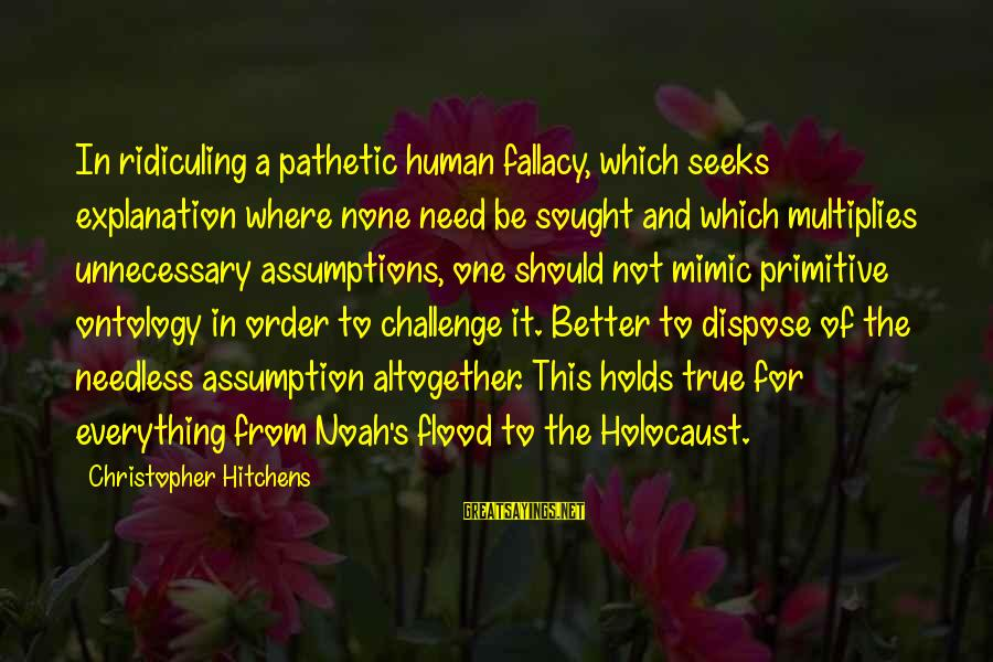 Human Acts Sayings By Christopher Hitchens: In ridiculing a pathetic human fallacy, which seeks explanation where none need be sought and