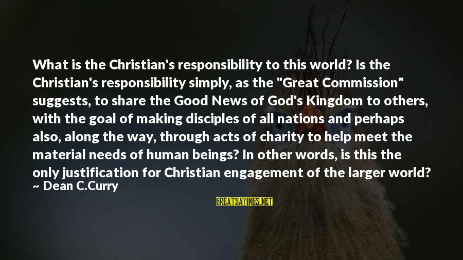 Human Acts Sayings By Dean C.Curry: What is the Christian's responsibility to this world? Is the Christian's responsibility simply, as the