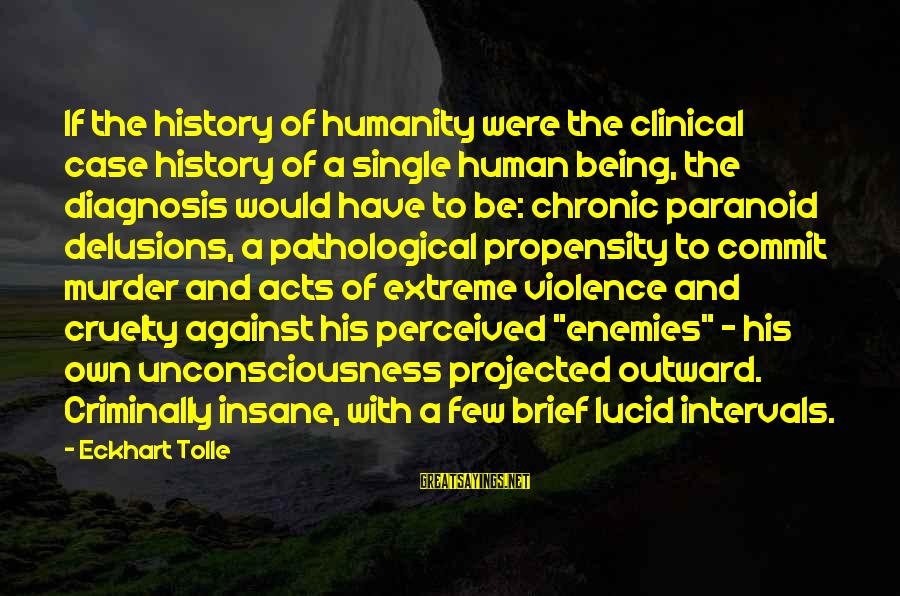 Human Acts Sayings By Eckhart Tolle: If the history of humanity were the clinical case history of a single human being,