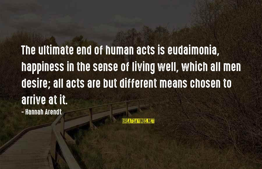 Human Acts Sayings By Hannah Arendt: The ultimate end of human acts is eudaimonia, happiness in the sense of living well,
