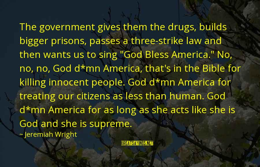 Human Acts Sayings By Jeremiah Wright: The government gives them the drugs, builds bigger prisons, passes a three-strike law and then