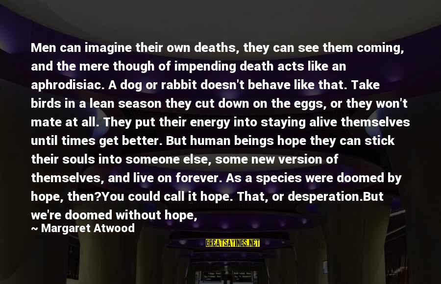 Human Acts Sayings By Margaret Atwood: Men can imagine their own deaths, they can see them coming, and the mere though