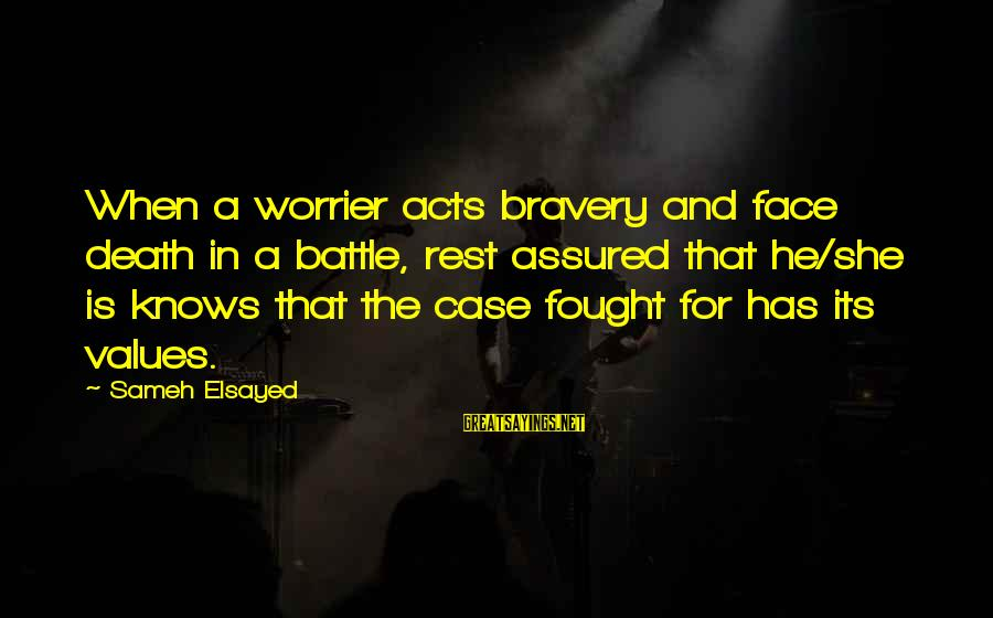 Human Acts Sayings By Sameh Elsayed: When a worrier acts bravery and face death in a battle, rest assured that he/she