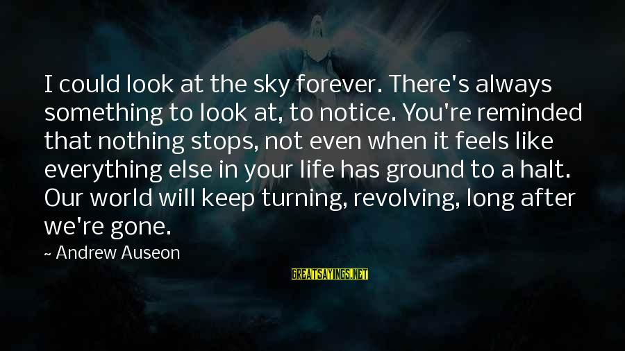 Human Embryonic Stem Cell Research Sayings By Andrew Auseon: I could look at the sky forever. There's always something to look at, to notice.