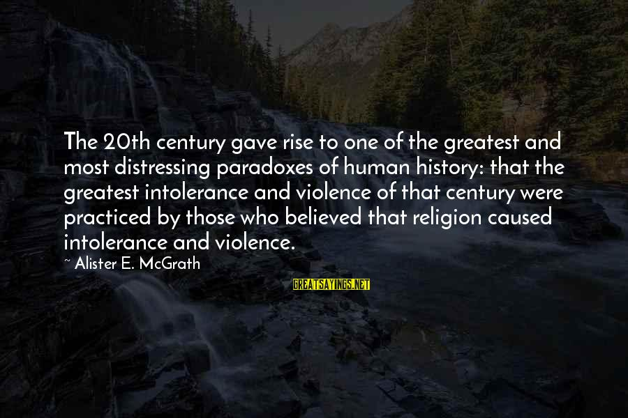 Human Intolerance Sayings By Alister E. McGrath: The 20th century gave rise to one of the greatest and most distressing paradoxes of