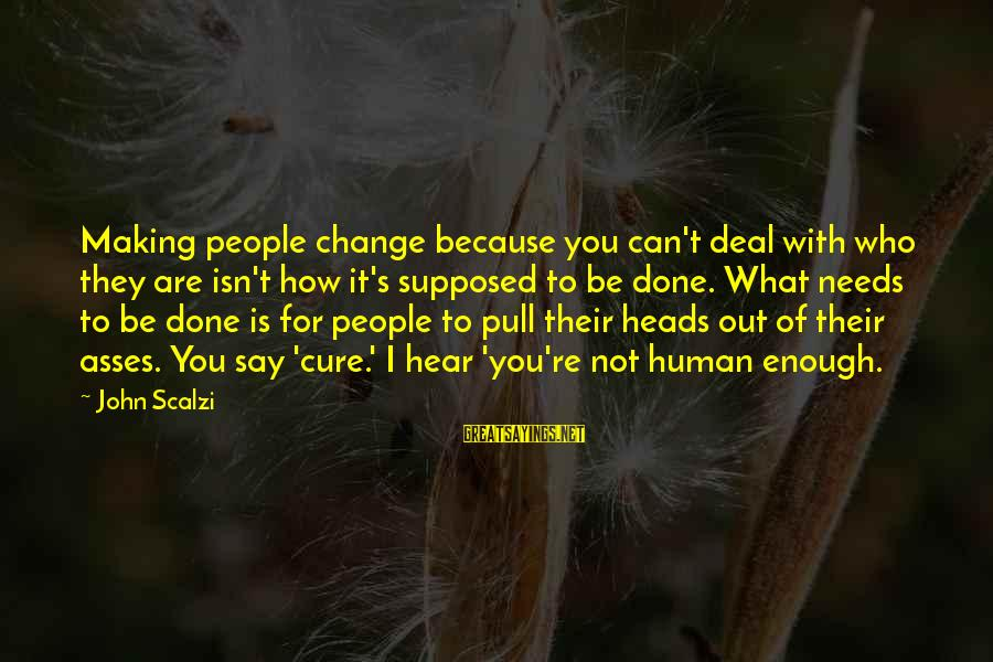 Human Intolerance Sayings By John Scalzi: Making people change because you can't deal with who they are isn't how it's supposed